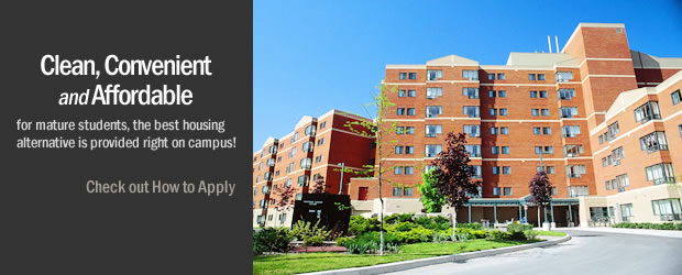 Clean, Convenient and Affordable. For mature students, the best housing alternative is provided right on campus! Check out How to Apply.